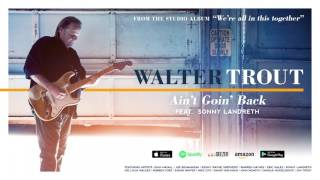Walter Trout - Ain't Goin' Back (feat. Sonny Landreth) (We're All In This Together) 2017