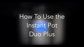 How to Use the Instant Pot Duo Plus