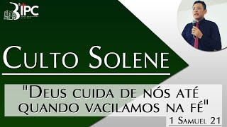 """Culto Solene -  """"Deus cuida de nós até quando vacilamos na fé"""" 1 Samuel 21 - 27/09/2020"""