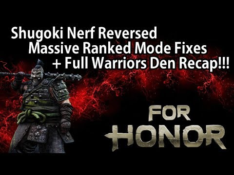 For Honor - Shugoki Nerf Reversed, Ranked Mode Changes & Event Details!! + Full Warriors Den Recap!!