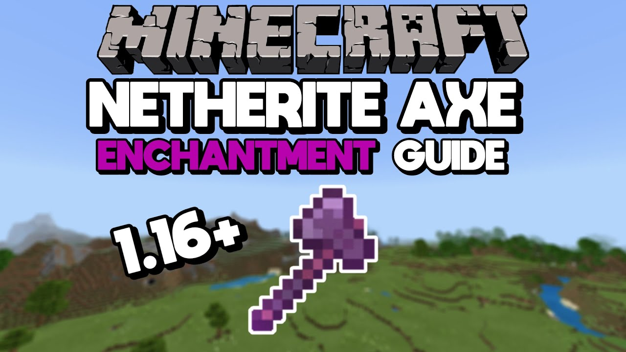 Netherite Axe Enchantment Guide (Best Axe in Minecraft)