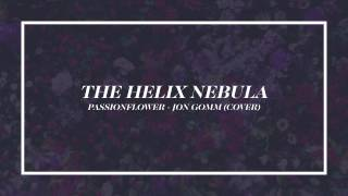 The Helix Nebula - Passionflower (Jon Gomm Cover)