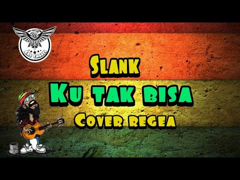 SLANK KU TAK BISA (cover regea)
