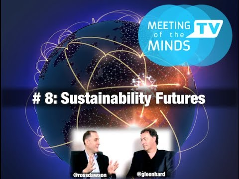 Futurists Ross Dawson and Gerd Leonhard discuss Sustainability trends (Meeting of the Minds #8)