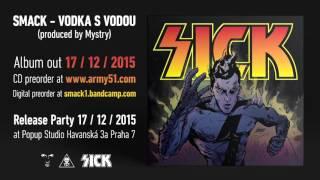 SMACK - VODKA S VODOU / SICK Album 17/12/2015