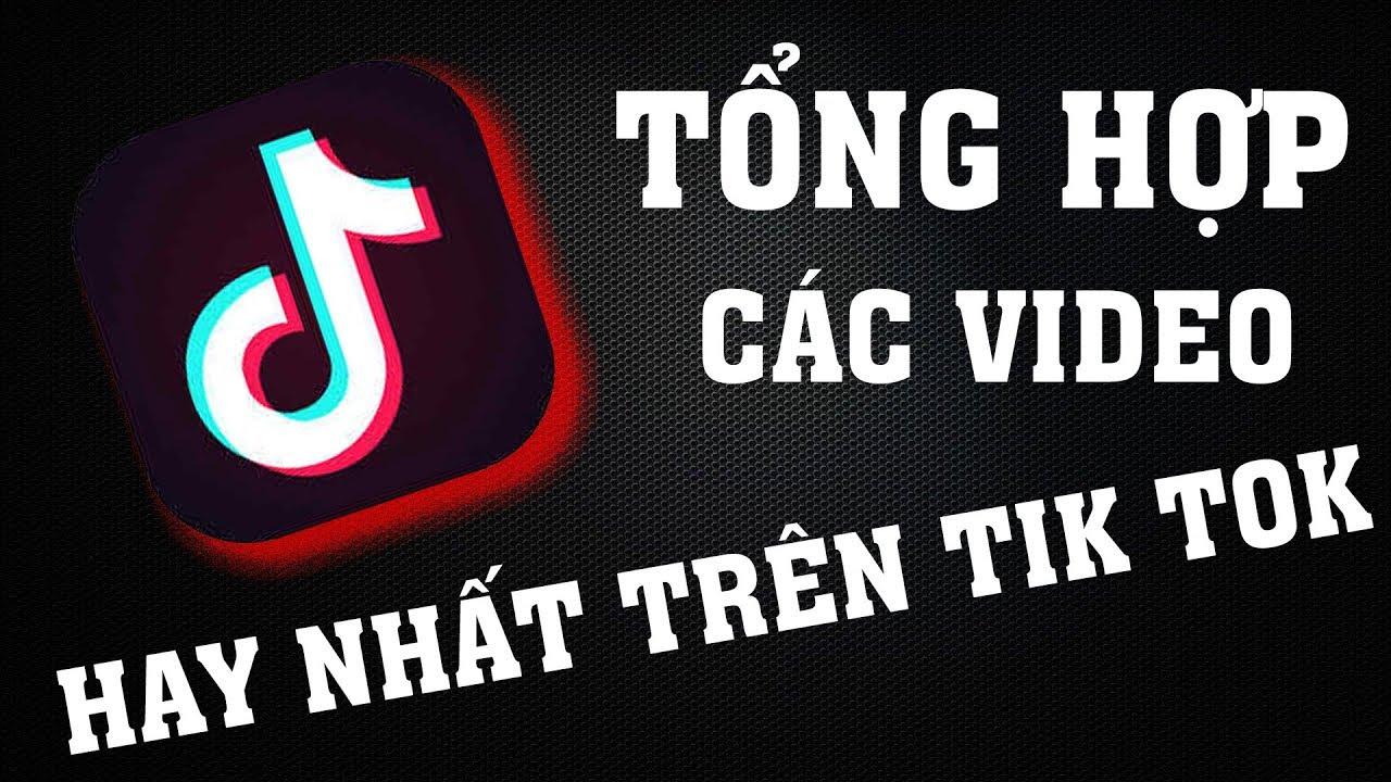 Tik Tok #1 – Tổng hợp các video hay và hài hước nhất trên Tik Tok
