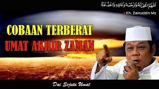 Download Cobaan Terberat Umat Akhir Zaman - Ceramah KH Zainuddin MZ