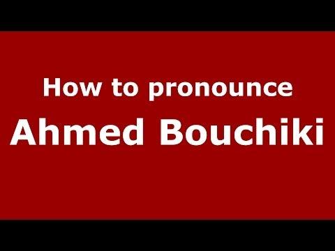 How to pronounce Ahmed Bouchiki (Arabic/Morocco) - PronounceNames.com