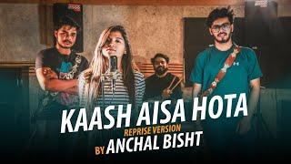 Kaash Aisa Hota (female Cover)  Anchal Bisht  Rhythm Records  Aperture Knot
