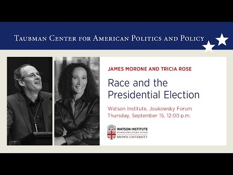 Race and the Presidential Election: A Discussion with Tricia Rose and James Morone