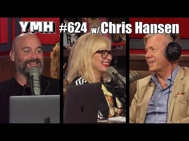 Your Mom's House Podcast w/ Chris Hansen - Ep.624
