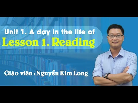 Unit 1. A day in the life of - Reading - Tiếng Anh 10 - Thầy Nguyễn Kim Long