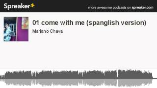 01 come with me (spanglish version) (hecho con Spreaker)