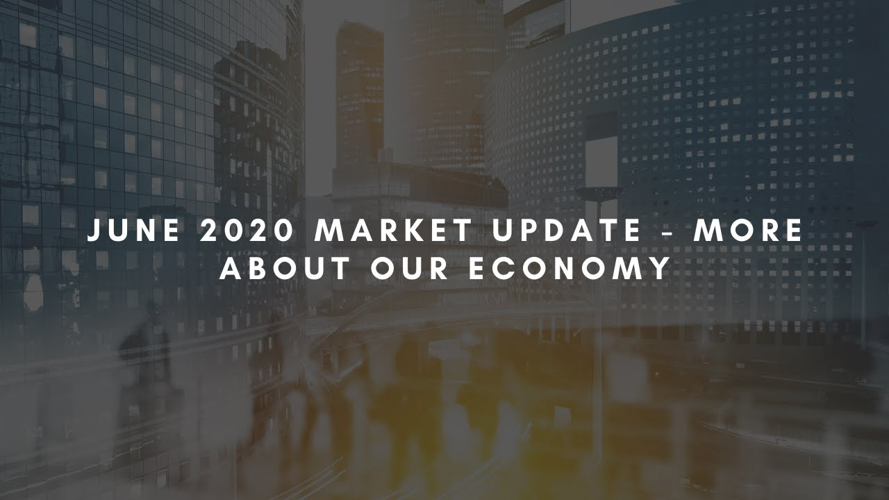 June 2020 Market Update - More information on our economy