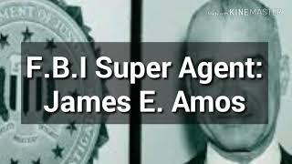 F.B.I. Super Agent: James E. Amos