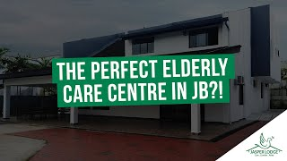 The PERFECT Elderly Care Centre in JB?!