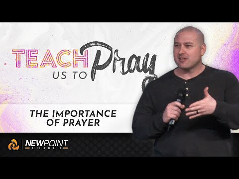 The Importance of Prayer | Teach Us to Pray [ New Point Church ]