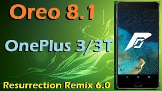 Stable Oreo 8.1 For OnePlus 3 and 3T (Resurrection Remix v6.0) Official Update and Review