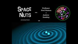 More Gravitational Waves | Space Nuts 152 with Prof Fred Watson & Andrew Dunkley | Astronomy Science
