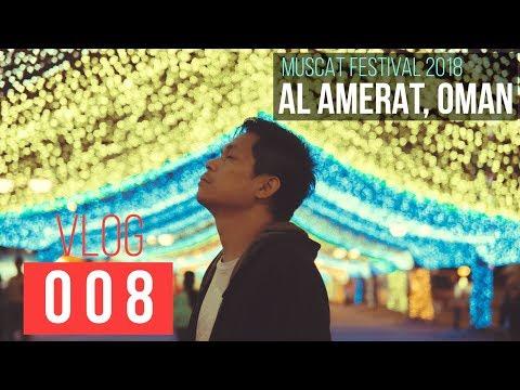 VLOG 008 - MUSCAT FESTIVAL 2018   AL AMERAT