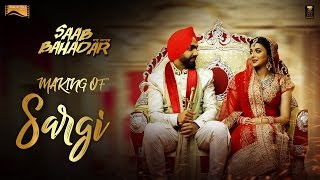 Making of Sargi  | Saab Bahadar  | Ammy Virk | Nimrat Khaira | Releasing on 26th May