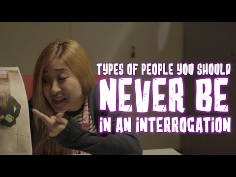 TYPES OF PEOPLE YOU SHOULD NEVER BE IN AN INTERROGATION