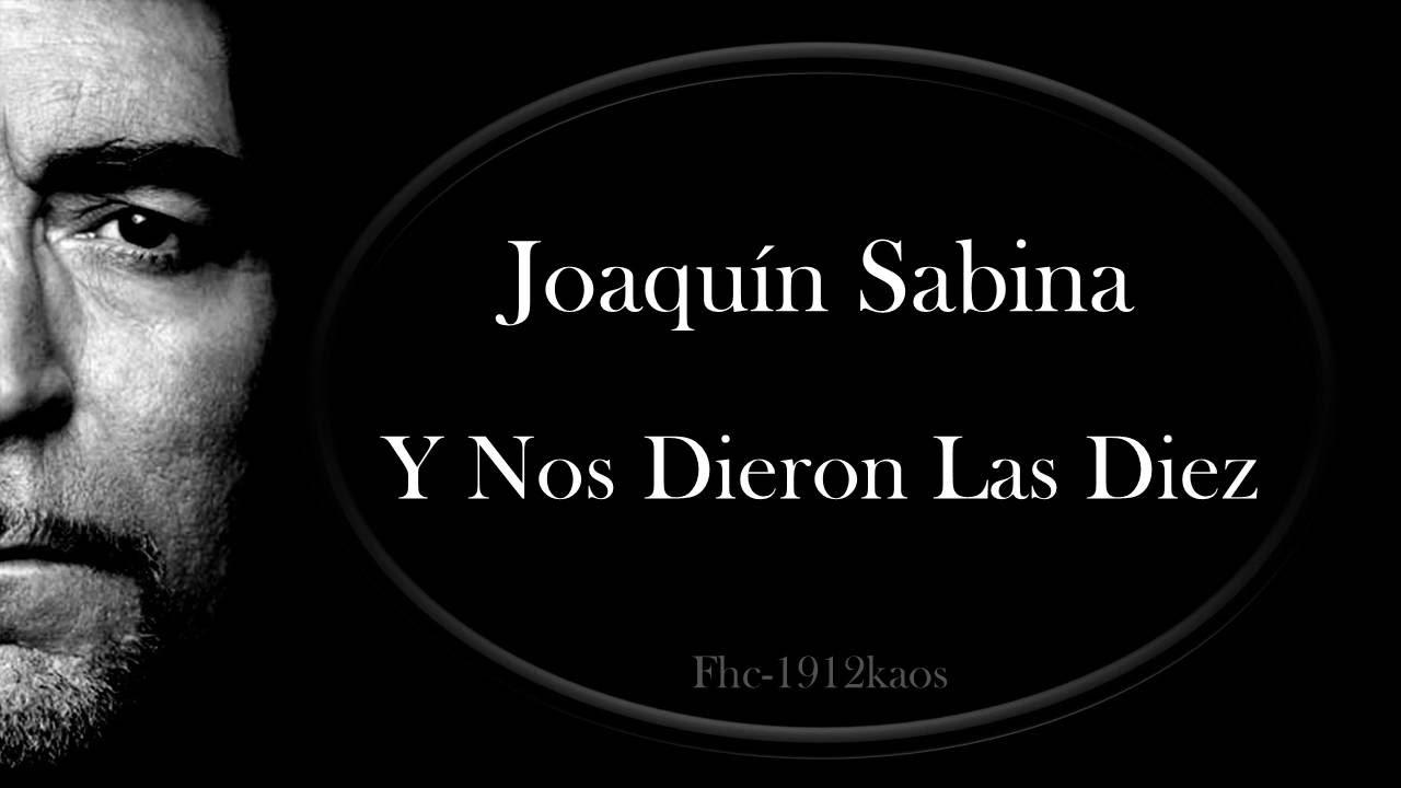 Joaquin sabina y nos dieron las diez lyrics hd youtube - Joaquin sabina youtube ...