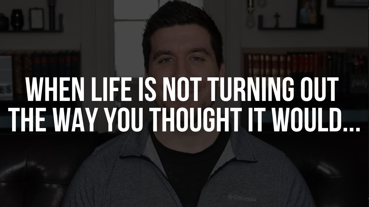 How to Respond When Life Is Not Turning Out the Way You Thought It Would