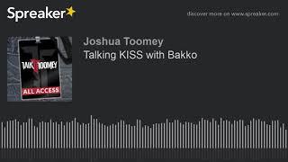 Talking KISS with Bakko
