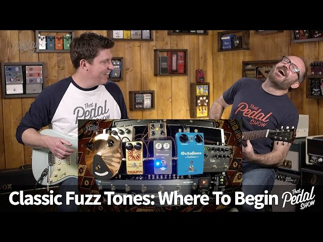 That Pedal Show – Classic Fuzz Tones: Where To Begin?