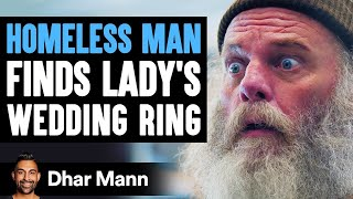 Homeless Man Finds A Woman's Wedding Ring, Ending Is Shocking | Dhar Mann