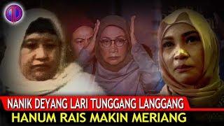 Download Video Nanik S Deyang Lari Tunggang Langgang, Hanum Rais Makin Meriang MP3 3GP MP4