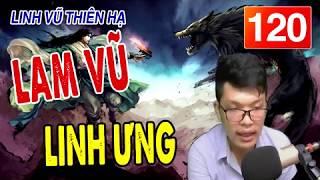 Truyện tiên hiệp Linh vũ thiên hạ tập 120 | LAM VŨ LINH ƯNG | mc tuấn anh