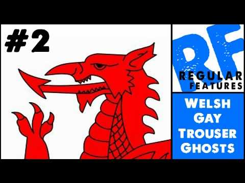 Regular Features 2 - Welsh Gay Trouser Ghosts