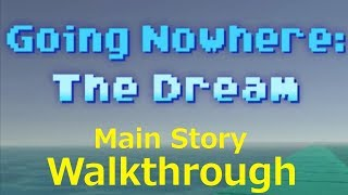 Going Nowhere: The Dream (Main Story) Walkthrough