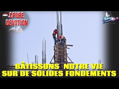 CPURE DEVOTION : BÂTISSONS  NOTRE VIE SUR DE SOLIDES FONDEMENTS
