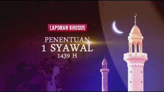 LAPORAN KHUSUS Sidang Isbat Penentuan 1 Syawal 1439 H