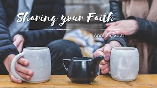 April 25, 2021 - Sunday Evening Service - Sharing your Faith - part 3 with Mark Caldewell