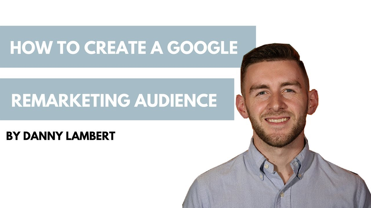 How to Create a Google Remarketing Audience