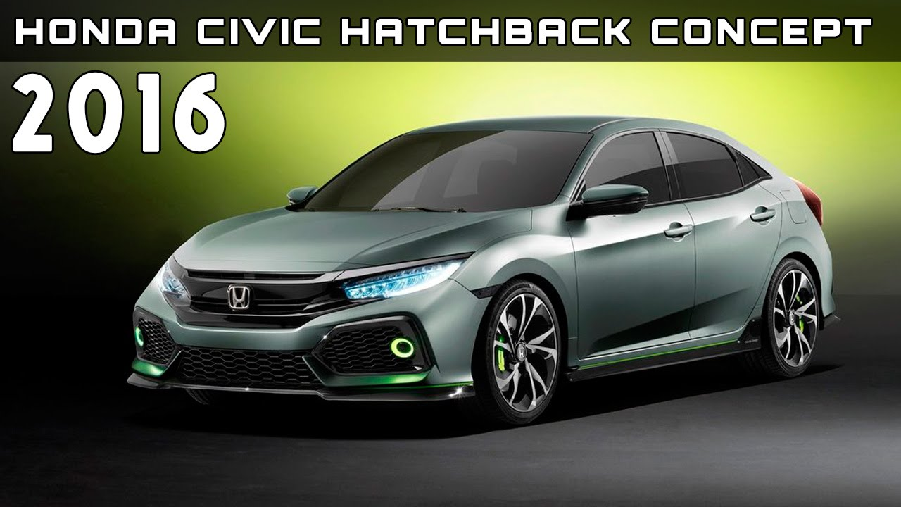 2016 Honda Civic Hatchback Concept Review Rendered Price Specs Release Date You