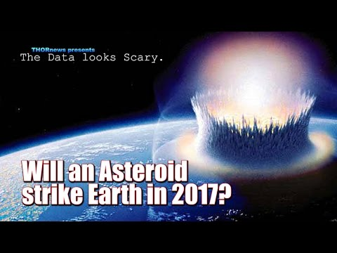 Will an Asteroid hit Earth in 2017? The DATA looks kind of Scary right now.