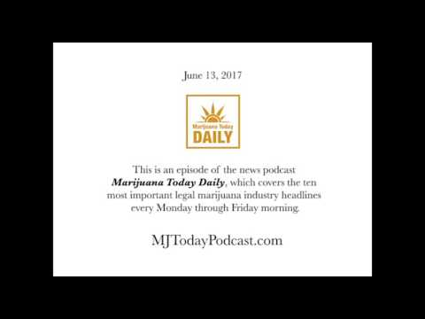 Tuesday, June 13, 2017 Headlines | Marijuana Today Daily News
