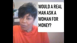 Would a Real Man Ask a Woman for Money?
