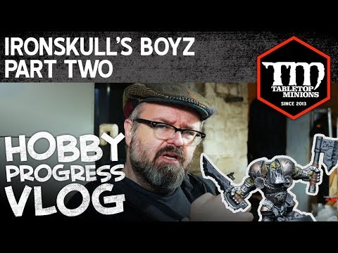 Ironskull's Boyz Part Two - Hobby Progress Vlog |