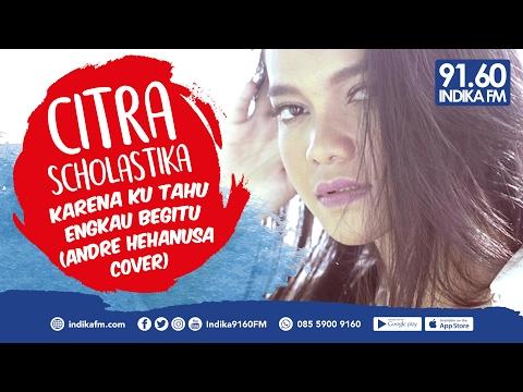 CITRA SCHOLASTIKA - KARENA KU TAHU ENGKAU BEGITU (ANDRE HEHANUSA COVER) - INDIKA 9160 FM