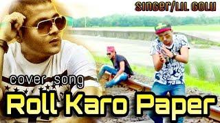 Roll Karo Pepar Lokal Version//Cover Song//Singer Lil Golu//Fan Made Video Song.