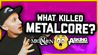 WHAT HAPPENED TO METALCORE Of Mice And Men Asking Alexandria Bring Me The Horizon