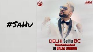Delhi Se Hu BC - Full Song - Remix - DJ Dalal - #SaHu