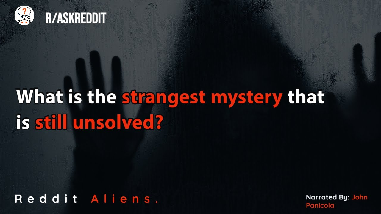 What is the strangest mystery that is still unsolved? r/AskReddit