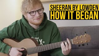 How It Began Sheeran By Lowden
